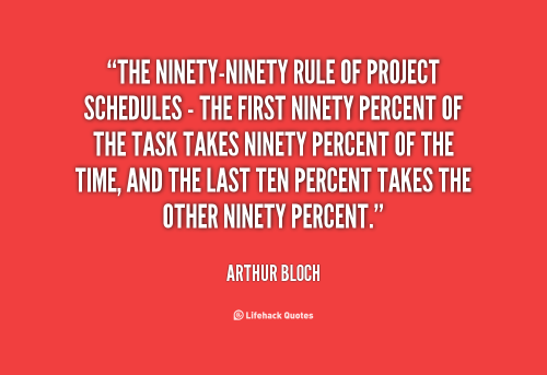 quote-Arthur-Bloch-the-ninety-ninety-rule-of-project-schedules--67073