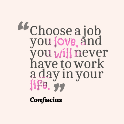 Choose-a-job-you-love__quotes-by-Confucius-33