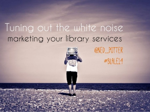tuning-out-the-white-noise-marketing-your-library-services-1-638