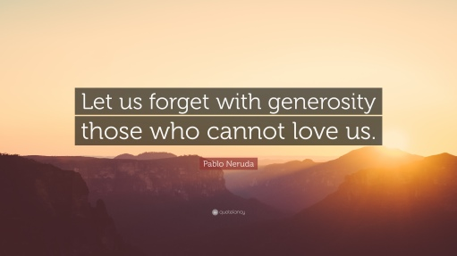 57942-Pablo-Neruda-Quote-Let-us-forget-with-generosity-those-who-cannot