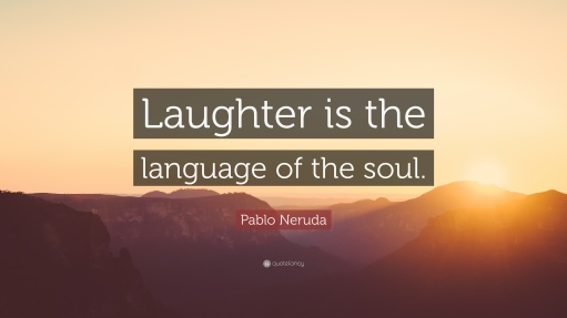 57989-Pablo-Neruda-Quote-Laughter-is-the-language-of-the-soul