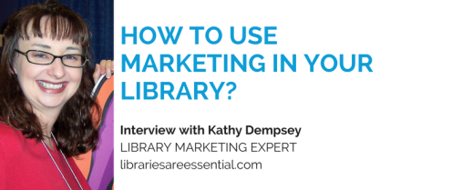 How-to-use-marketing-in-a-library-and-make-the-most-of-it.-Interview-with-Kathy-Dempsey-from-Libraries-Are-Essential