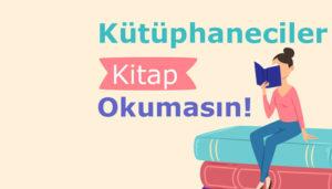 Kütüphaneciler-kitap-okumasın-300x171
